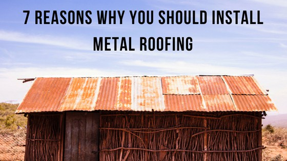 Metal Roofing, 7 Reasons Why You Should Install Metal Roofing