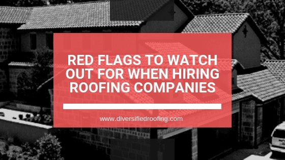 Roofing Companies, Red Flags to Watch Out for When Hiring Roofing Companies